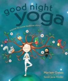 Good Night Yoga : A Pose-by-Pose Bedtime Story, Hardback Book
