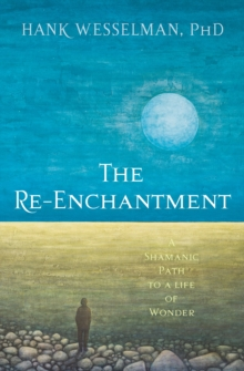 Re-Enchantment : A Shamanic Path to a Life of Wonder, Paperback Book