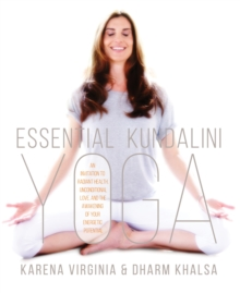 Essential Kundalini Yoga : An Invitation to Radiant Health, Unconditional Love, and the Awakening of Your Energetic Potential, Paperback / softback Book