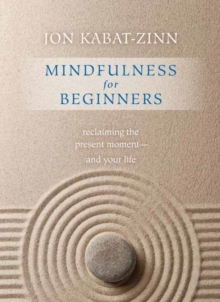 Mindfulness for Beginners : Reclaiming the Present Moment - and Your Life, Paperback Book