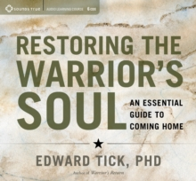 Restoring the Warrior's Soul : An Essential Guide to Coming Home, CD-Audio Book