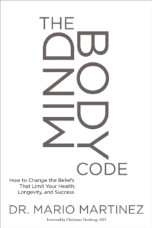 Mindbody Code : How to Change the Beliefs That Limit Your Health, Longevity, and Success, Paperback Book