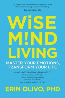 Wise Mind Living : Master Your Emotions, Transform Your Life, Paperback Book