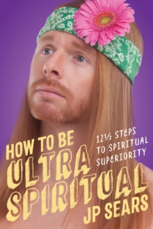 How to be Ultra Spiritual : 13 1/2 Steps to Spiritual Superiority, Paperback Book