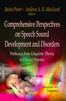 Comprehensive Perspectives on Speech Sound Development & Disorders : Pathways from Linguistic Theory to Clinical Practice, Hardback Book