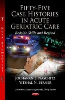 Fifty-Five Case Histories in Acute Geriatric Care Bedside Skills & Beyond, Hardback Book