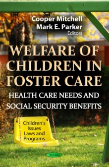 Welfare of Children in Foster Care : Health Care Needs & Social Security Benefits, Paperback / softback Book