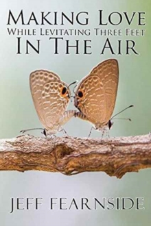 Making Love While Levitating Three Feet in the Air : And Other Stories, Paperback / softback Book