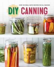 DIY Canning : Over 100 Small-Batch Recipes for All Seasons, Paperback / softback Book