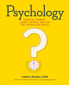 Psychology : Essential Thinkers, Classic Theories, and How They Inform Your World, Paperback Book