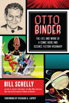 Otto Binder : The Life and Work of a Comic Book and Science Fiction Visionary, Paperback / softback Book