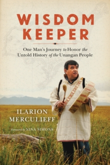 Wisdom Keeper : One Man's Journey to Honor the Untold History of the Unangan People, Paperback / softback Book