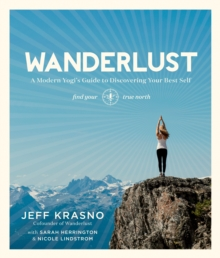 Wanderlust : A Modern Yogi's Guide to Discovering Your Best Self, Paperback / softback Book