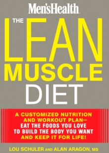 The Lean Muscle Diet : A Customized Nutrition and Workout Plan--Eat the Foods You Love to Build the Body You Want and Keep It for Life!, EPUB eBook