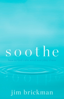 Soothe : How to Find Calm Amidst Everyday Chaos, Hardback Book