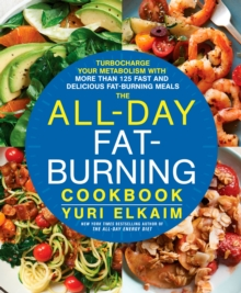 The All-Day Fat-Burning Cookbook : Turbocharge Your Metabolism with 125 Fast and Delicious Fat-Burning Meals, Hardback Book