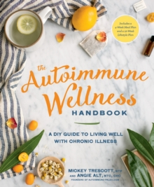 The Autoimmune Wellness Handbook : A DIY Guide to Living Well with Chronic Illness, Paperback Book