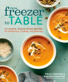 From Freezer to Table : 75 Simple, Whole Foods Recipes for Gathering, Cooking, and Sharing, Paperback / softback Book