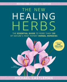 The New Healing Herbs : The Essential Guide to More Than 130 of Nature's Most Potent Herbal Remedies, Paperback / softback Book