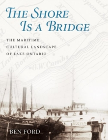 The Shore Is a Bridge : The Maritime Cultural Landscape of Lake Ontario, Hardback Book
