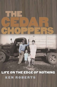 The Cedar Choppers : Life on the Edge of Nothing, Hardback Book