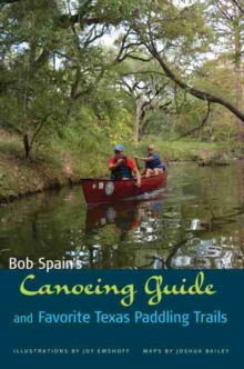 Bob Spain's Canoeing Guide and Favorite Texas Paddling Trails, Paperback / softback Book