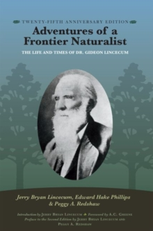 Adventures of a Frontier Naturalist : The Life and Times of Dr. Gideon Lincecum, 25th Anniversary Edition, Paperback / softback Book