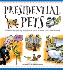 Presidential Pets : The Weird, Wacky, Little, Big, Scary, Strange Animals That Have Lived In The White House, Paperback / softback Book