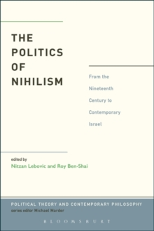The Politics of Nihilism : From the Nineteenth Century to Contemporary Israel, Paperback / softback Book