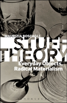 Stuff Theory : Everyday Objects, Radical Materialism, Paperback / softback Book