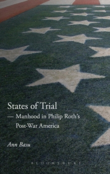 States of Trial : Manhood in Philip Roth's Post-War America, Hardback Book