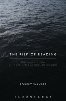 The Risk of Reading : How Literature Helps Us to Understand Ourselves and the World, Paperback / softback Book