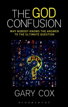 The God Confusion : Why Nobody Knows the Answer to the Ultimate Question, Hardback Book