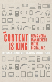 Content is King : News Media Management in the Digital Age, Hardback Book