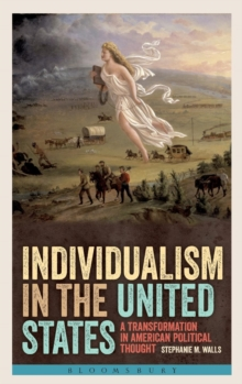 Individualism in the United States : A Transformation in American Political Thought, Hardback Book