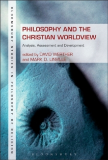 Philosophy and the Christian Worldview : Analysis, Assessment and Development, Paperback / softback Book