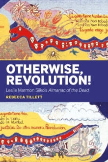 Otherwise, Revolution! : Leslie Marmon Silko's Almanac of the Dead, Hardback Book