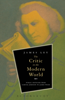 The Critic in the Modern World : Public Criticism from Samuel Johnson to James Wood, Paperback / softback Book