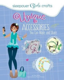 Sleepover Girls Crafts: Unique Accessories You Can Make and Share, Paperback / softback Book