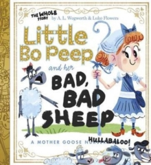 Little Bo Peep and Her Bad, Bad Sheep: A Mother Goose Hullabaloo, Hardback Book
