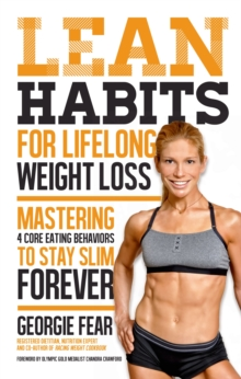 Lean Habits For Lifelong Weight Loss : Mastering 4 Core Eating Behaviors to Stay Slim Forever, Hardback Book