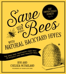 Save the Bees with Natural Backyard Hives, Paperback / softback Book
