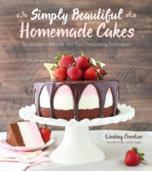 Simply Beautiful Homemade Cakes : Extraordinary Recipes and Easy Decorating Techniques, Paperback / softback Book