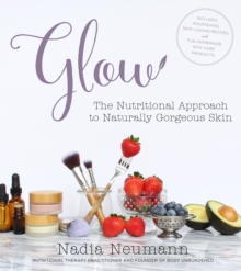 Glow : The Nutritional Approach to Naturally Gorgeous Skin, Paperback / softback Book