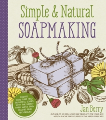 Simple & Natural Soapmaking : Create 100% Pure and Beautiful Soaps with The Nerdy Farm Wife's Easy Recipes and Techniques, Paperback / softback Book