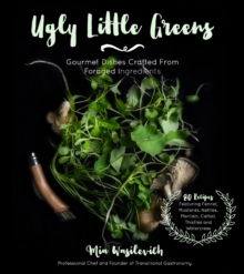 Ugly Little Greens : Gourmet Dishes Crafted From Foraged Ingredients, Paperback Book