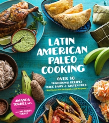 Latin American Paleo Cooking : Over 80 Traditional Recipes Made Grain and Gluten Free, Paperback / softback Book