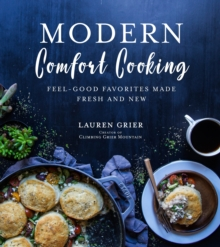 Modern Comfort Cooking : Feel-Good Favorites Made Fresh and New, Paperback Book
