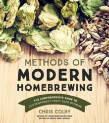 Methods of Modern Homebrewing : The Comprehensive Guide to Contemporary Craft Beer Brewing, Paperback / softback Book