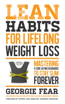 Lean Habits for Lifelong Weight Loss : Mastering 4 Core Eating Behaviors to Stay Slim Forever, Paperback / softback Book